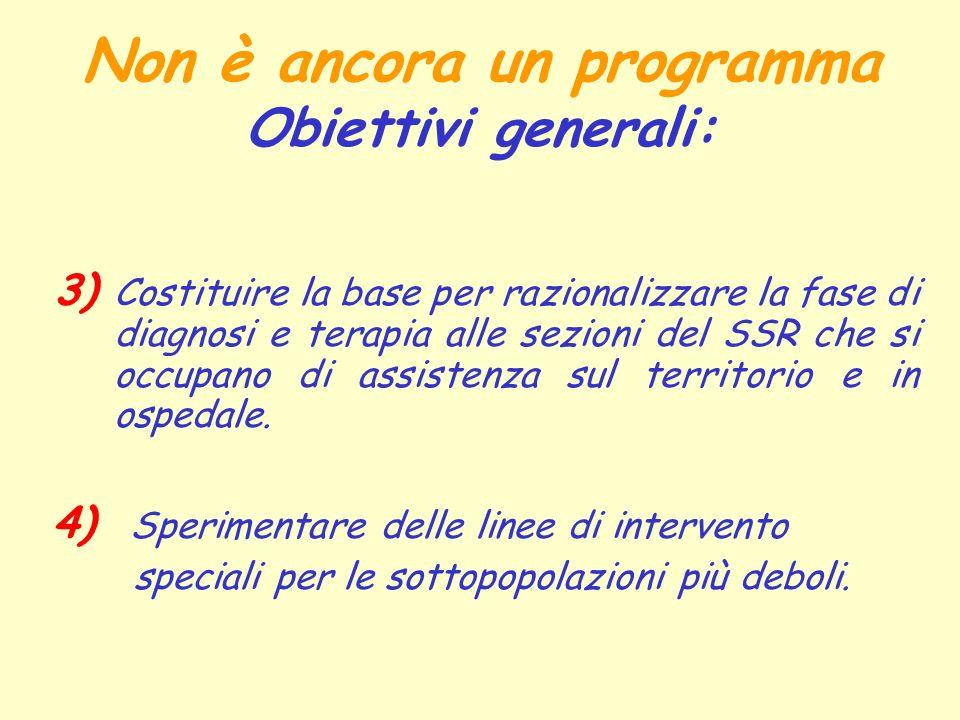 Non è ancora un programma Obiettivi generali: 3) Costituire la base per razionalizzare la fase di diagnosi e terapia alle sezioni del SSR che si occup
