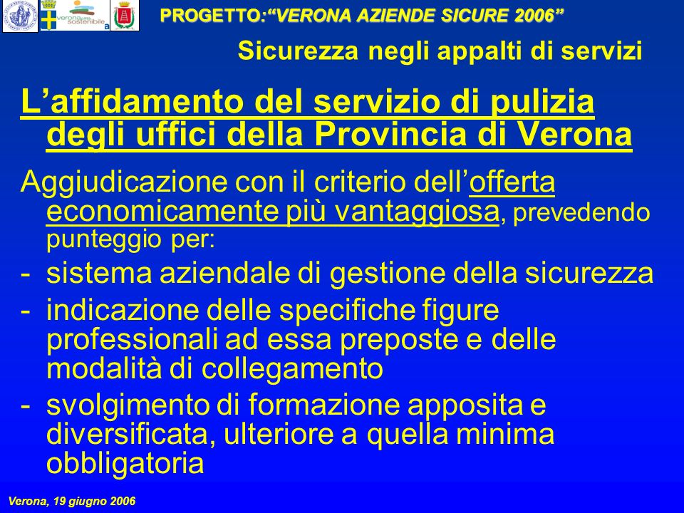 PROGETTO:VERONA AZIENDE SICURE 2006 Verona, 19 giugno 2006 Sicurezza negli appalti di servizi Laffidamento del servizio di pulizia degli uffici della