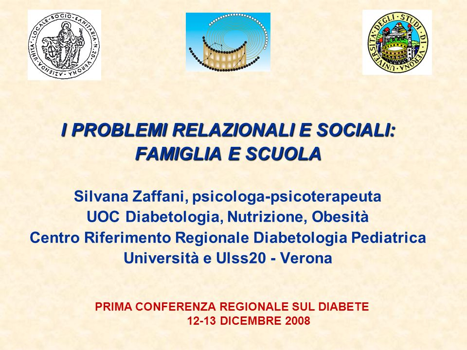 I PROBLEMI RELAZIONALI E SOCIALI: FAMIGLIA E SCUOLA Silvana Zaffani, psicologa-psicoterapeuta UOC Diabetologia, Nutrizione, Obesità Centro Riferimento