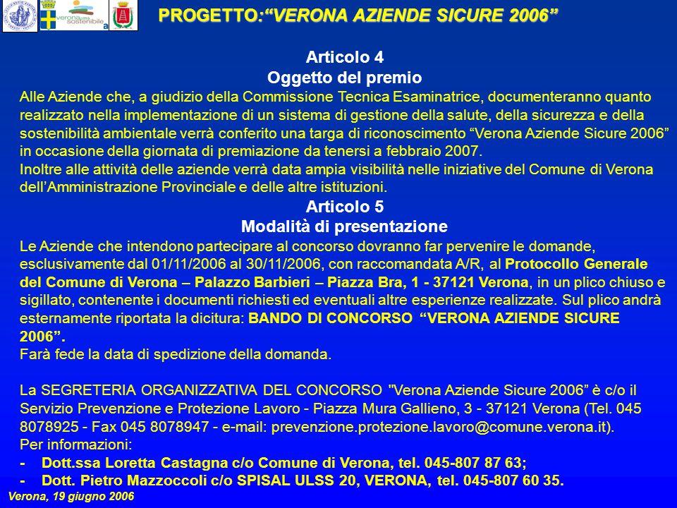 PROGETTO:VERONA AZIENDE SICURE 2006 Verona, 19 giugno 2006 Articolo 6 Commissione Tecnica Esaminatrice La Commissione Tecnica Esaminatrice è composta da un rappresentante per ogni soggetto promotore/partners del progetto.