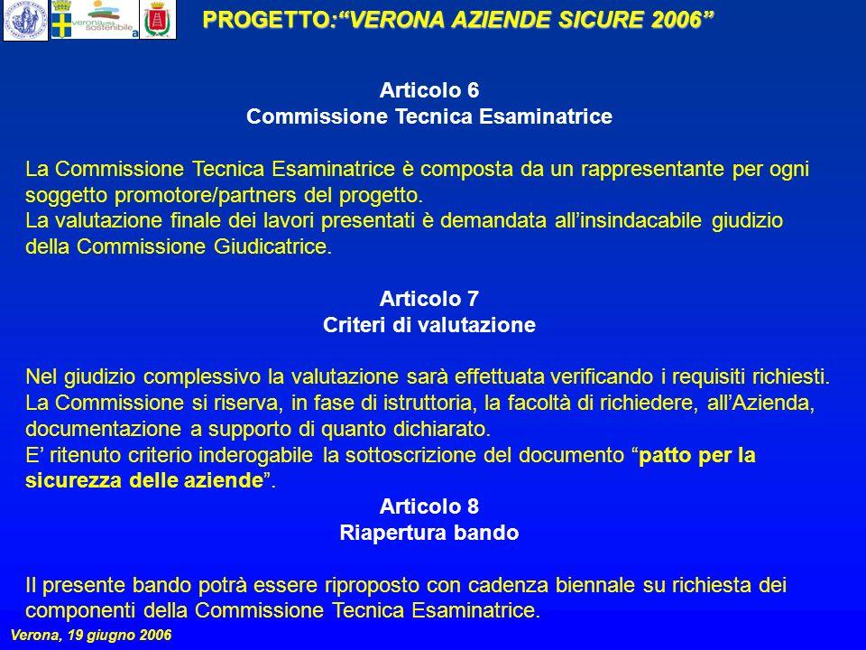 PROGETTO:VERONA AZIENDE SICURE 2006 Verona, 19 giugno 2006 DOMANDA DI PARTECIPAZIONE Alla SEGRETERIA ORGANIZZATIVA DEL CONCORSO Verona Aziende Sicure 2006 c/o il Servizio Prevenzione e Protezione Lavoro - Piazza Mura Gallieno, 3 – 37121 Verona (Tel.