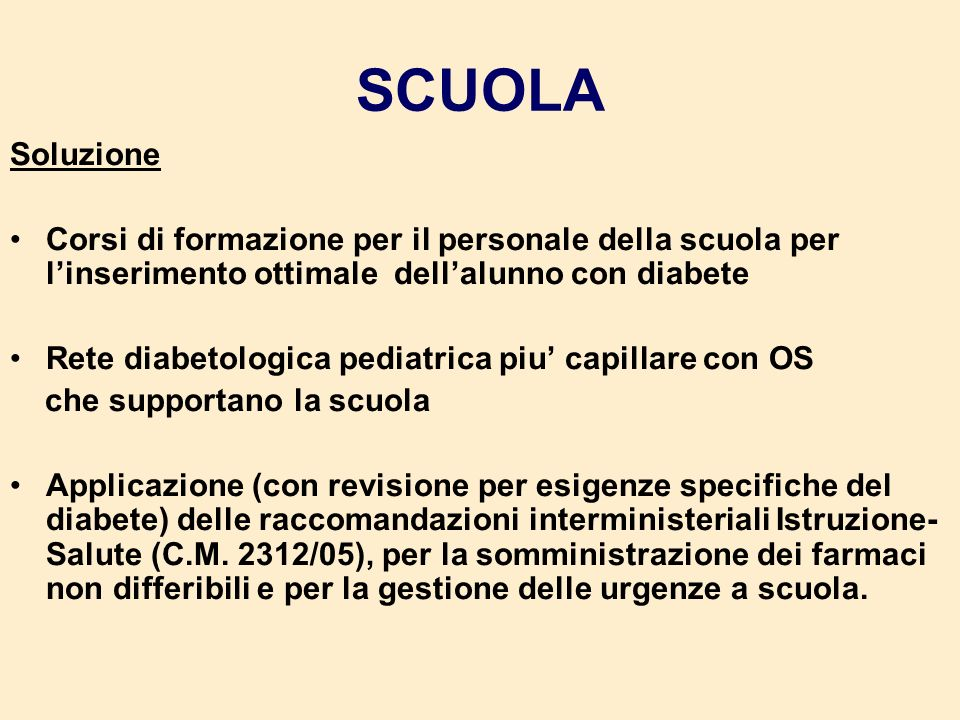 SCUOLA Soluzione Corsi di formazione per il personale della scuola per linserimento ottimale dellalunno con diabete Rete diabetologica pediatrica piu