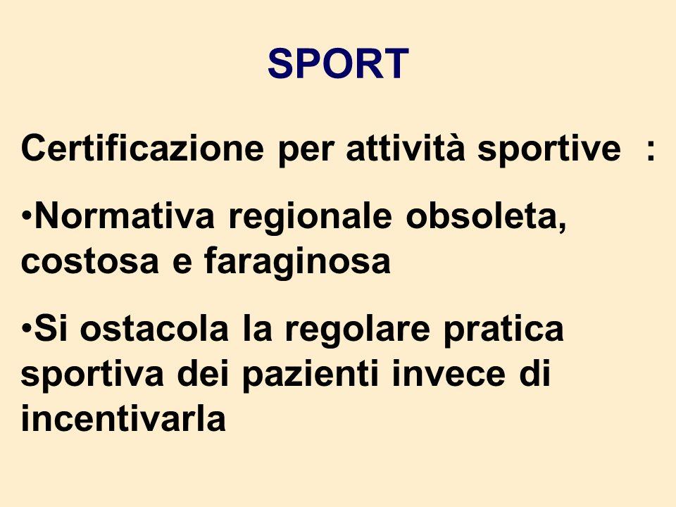 SPORT Certificazione per attività sportive : Normativa regionale obsoleta, costosa e faraginosa Si ostacola la regolare pratica sportiva dei pazienti