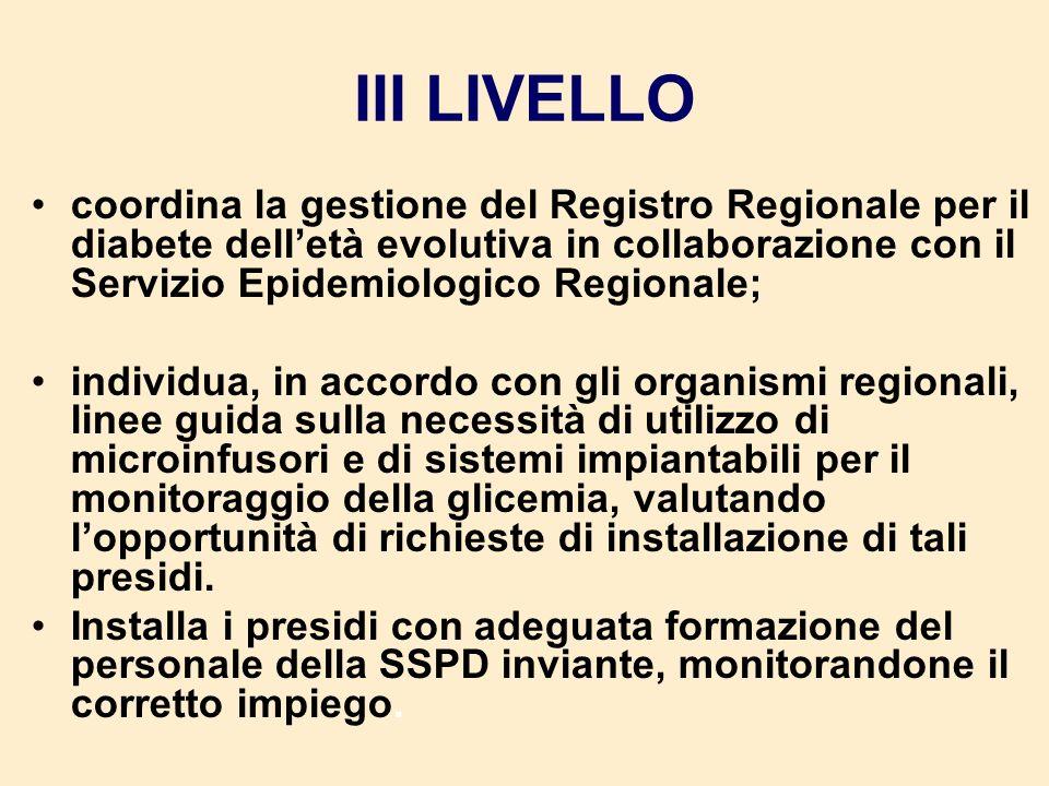 III LIVELLO coordina la gestione del Registro Regionale per il diabete delletà evolutiva in collaborazione con il Servizio Epidemiologico Regionale; i