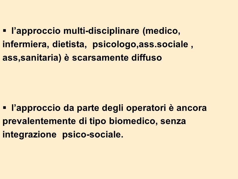 lapproccio multi-disciplinare (medico, infermiera, dietista, psicologo,ass.sociale, ass,sanitaria) è scarsamente diffuso lapproccio da parte degli ope