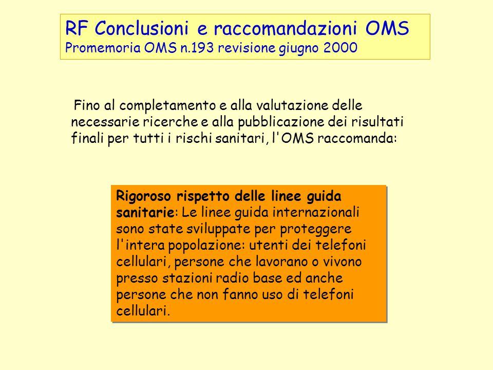 RF Conclusioni e raccomandazioni OMS Promemoria OMS n.193 revisione giugno 2000 Fino al completamento e alla valutazione delle necessarie ricerche e a
