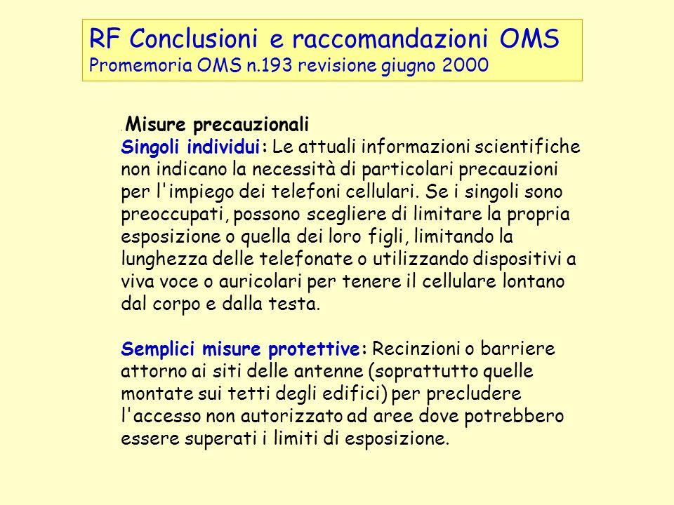 RF Conclusioni e raccomandazioni OMS Promemoria OMS n.193 revisione giugno 2000. Misure precauzionali Singoli individui: Le attuali informazioni scien