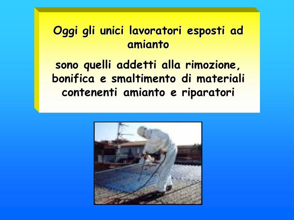 Oggi gli unici lavoratori esposti ad amianto sono quelli addetti alla rimozione, bonifica e smaltimento di materiali contenenti amianto e riparatori