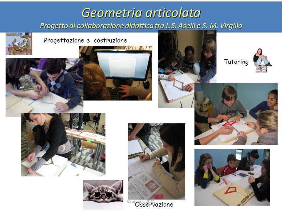 Geometria articolata Progetto di collaborazione didattica tra L.S. Aselli e S. M. Virgilio Progettazione e costruzione Tutoring Osservazione Cremona 2
