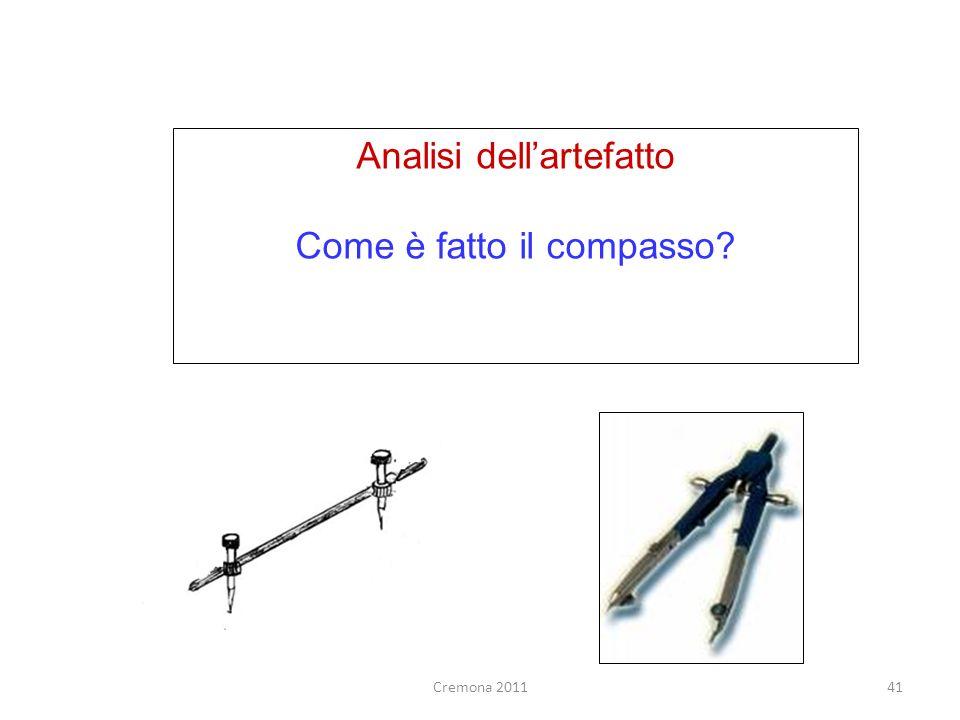41 Analisi dellartefatto Come è fatto il compasso? Cremona 2011