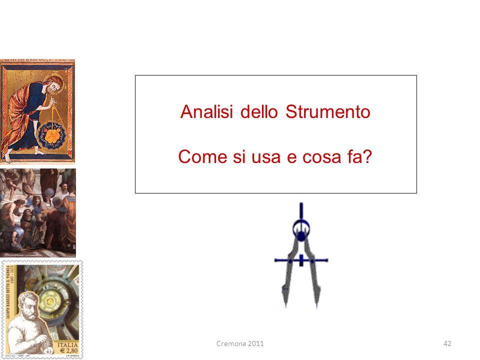 42 Analisi dello Strumento Come si usa e cosa fa? Cremona 2011
