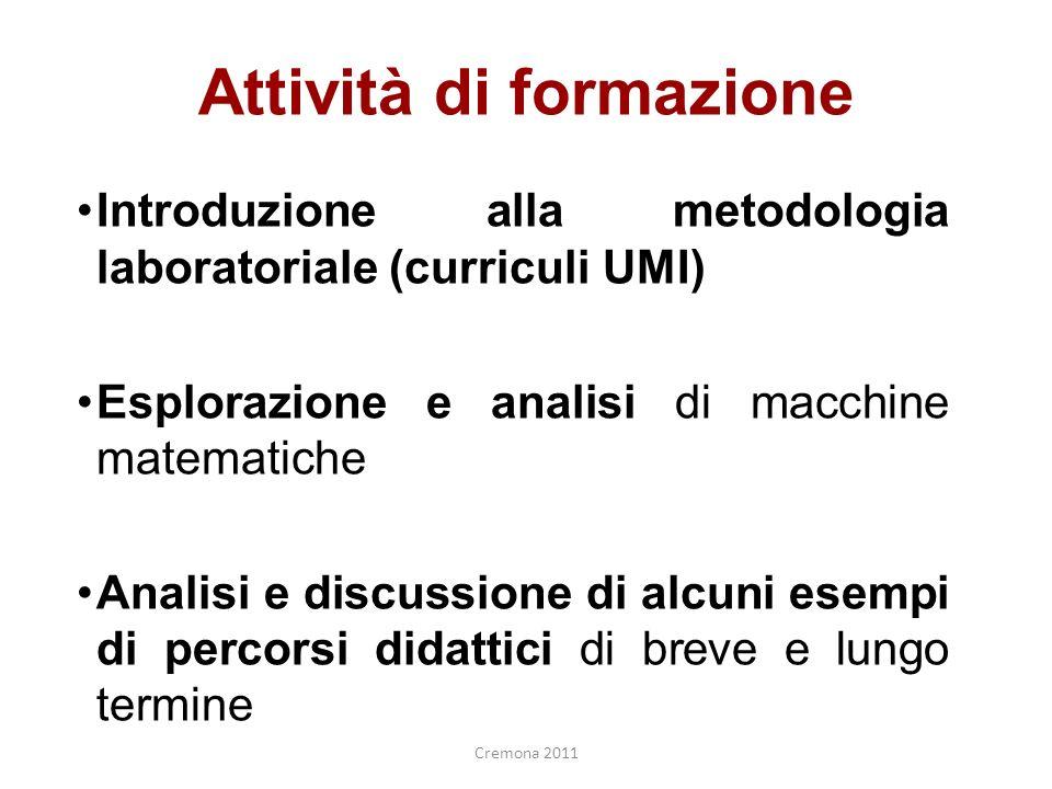 Attività di formazione Introduzione alla metodologia laboratoriale (curriculi UMI) Esplorazione e analisi di macchine matematiche Analisi e discussion
