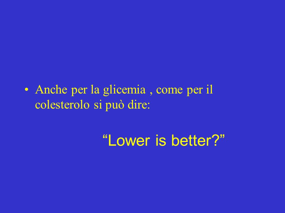 Anche per la glicemia, come per il colesterolo si può dire: Lower is better