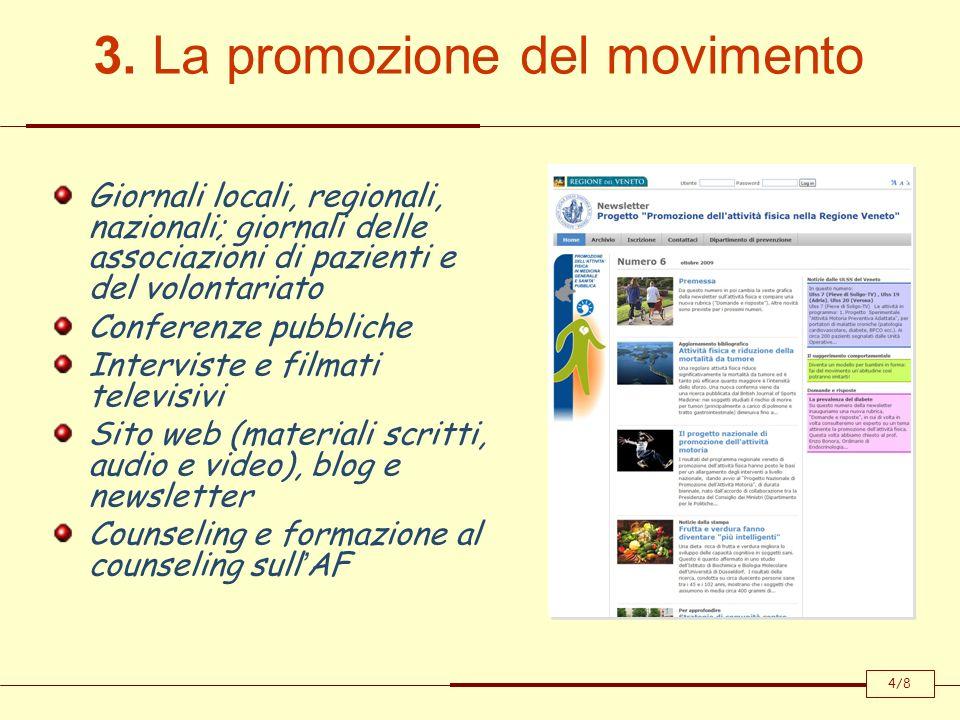 3. La promozione del movimento Giornali locali, regionali, nazionali; giornali delle associazioni di pazienti e del volontariato Conferenze pubbliche