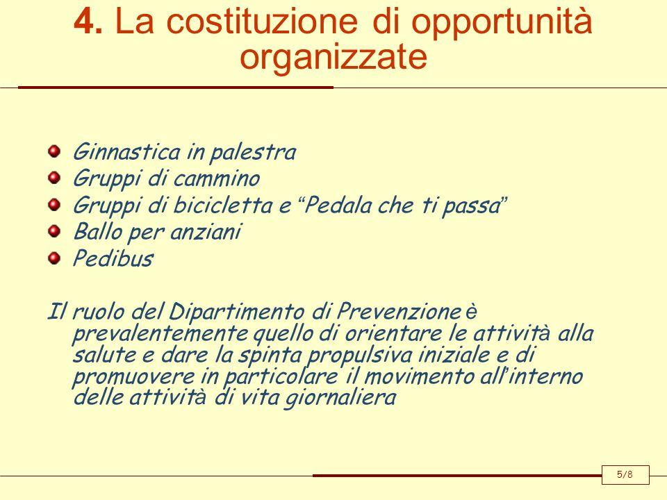 4. La costituzione di opportunità organizzate Ginnastica in palestra Gruppi di cammino Gruppi di bicicletta e Pedala che ti passa Ballo per anziani Pe