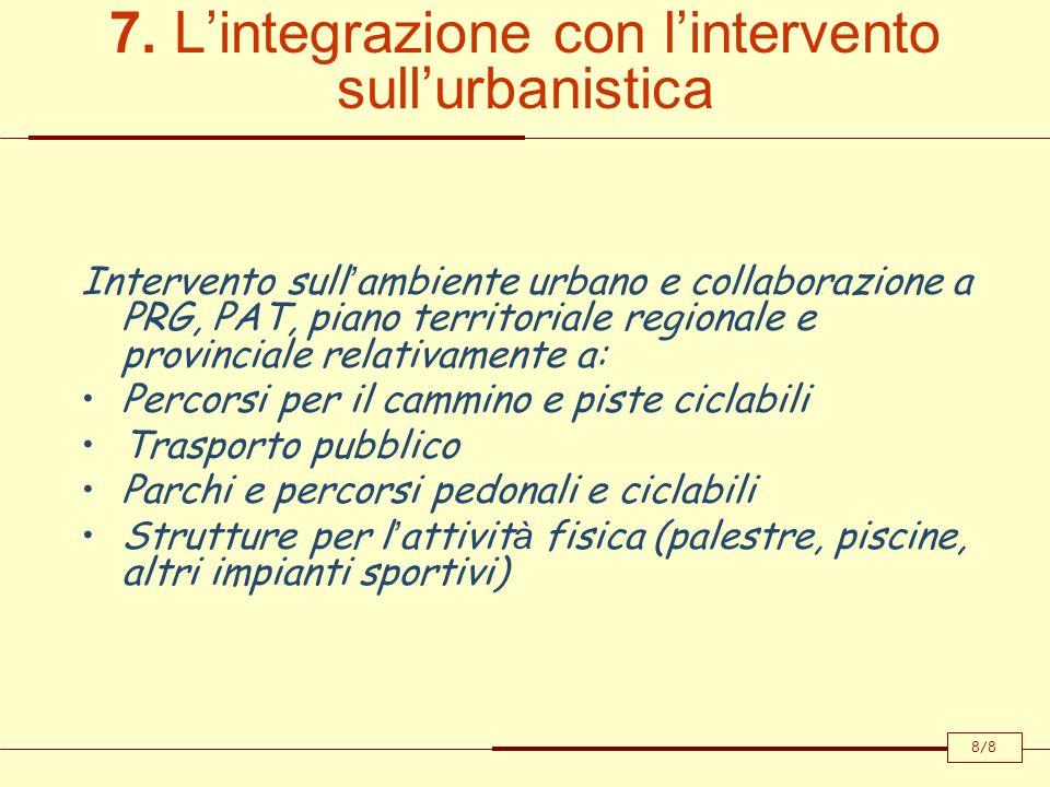 7. Lintegrazione con lintervento sullurbanistica Intervento sull ambiente urbano e collaborazione a PRG, PAT, piano territoriale regionale e provincia