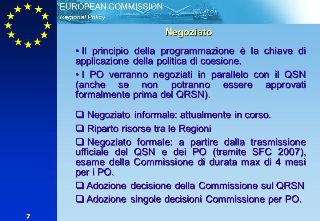 Regional Policy EUROPEAN COMMISSION 7 Negoziato Il principio della programmazione è la chiave di applicazione della politica di coesione.