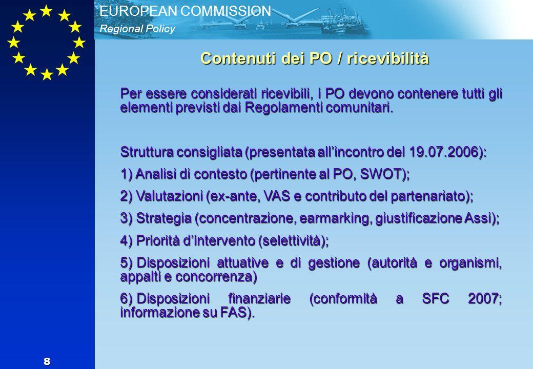 Regional Policy EUROPEAN COMMISSION 8 Contenuti dei PO / ricevibilità Per essere considerati ricevibili, i PO devono contenere tutti gli elementi previsti dai Regolamenti comunitari.