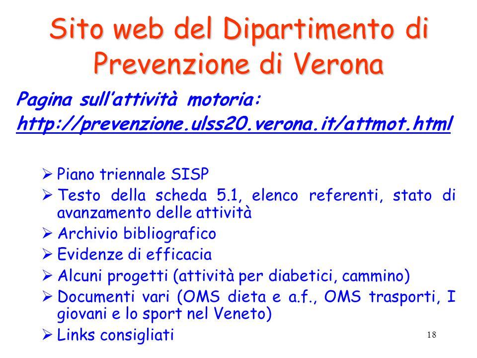 18 Sito web del Dipartimento di Prevenzione di Verona Pagina sullattività motoria: http://prevenzione.ulss20.verona.it/attmot.html Piano triennale SIS