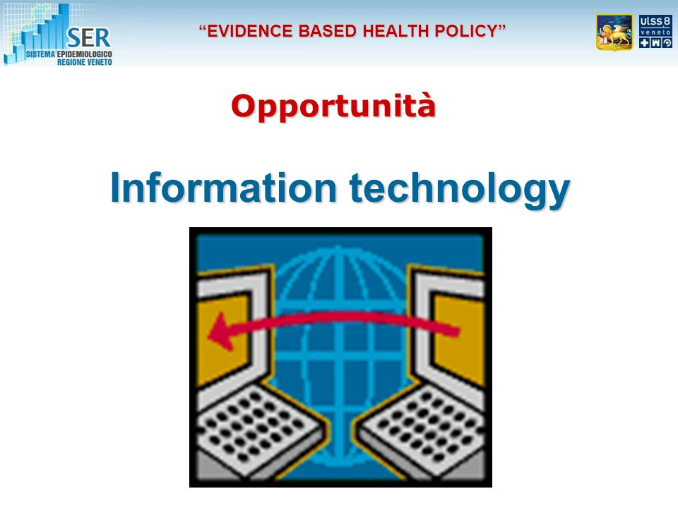 Opportunità Information technology EVIDENCE BASED HEALTH POLICY