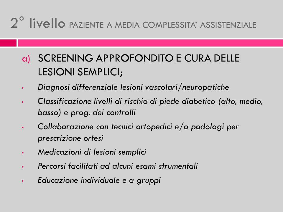 2° livello PAZIENTE A MEDIA COMPLESSITA ASSISTENZIALE a) SCREENING APPROFONDITO E CURA DELLE LESIONI SEMPLICI; Diagnosi differenziale lesioni vascolar