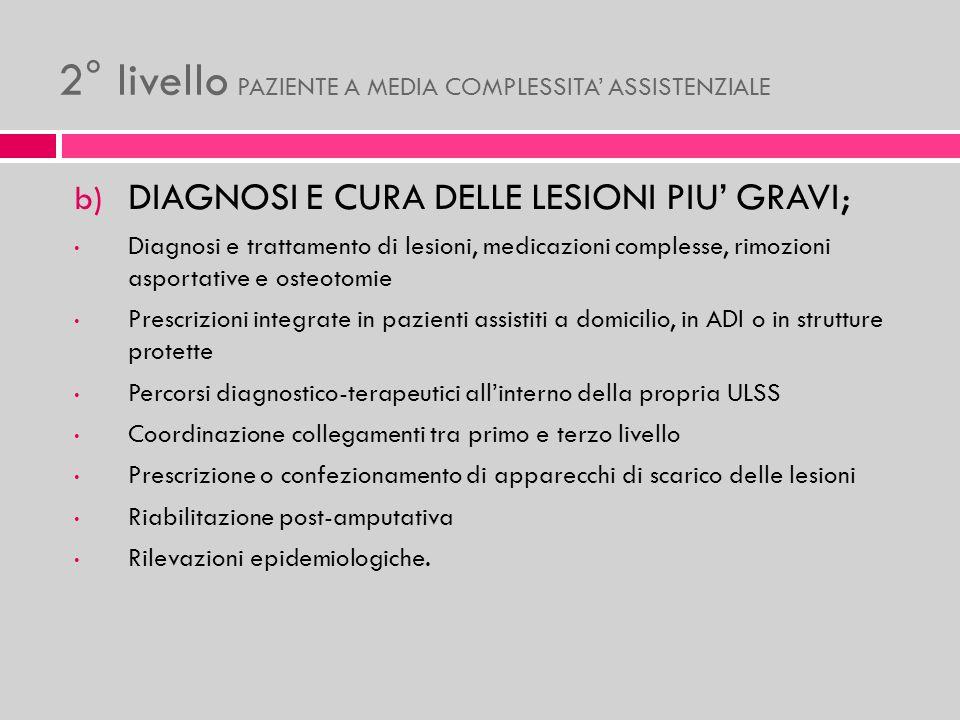 b) DIAGNOSI E CURA DELLE LESIONI PIU GRAVI; Diagnosi e trattamento di lesioni, medicazioni complesse, rimozioni asportative e osteotomie Prescrizioni