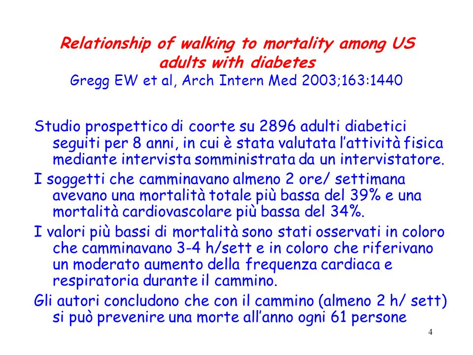 4 Relationship of walking to mortality among US adults with diabetes Gregg EW et al, Arch Intern Med 2003;163:1440 Studio prospettico di coorte su 289