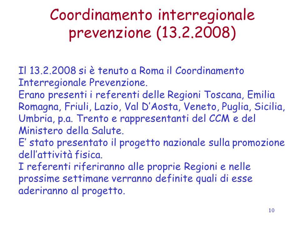 10 Coordinamento interregionale prevenzione (13.2.2008) Il 13.2.2008 si è tenuto a Roma il Coordinamento Interregionale Prevenzione.