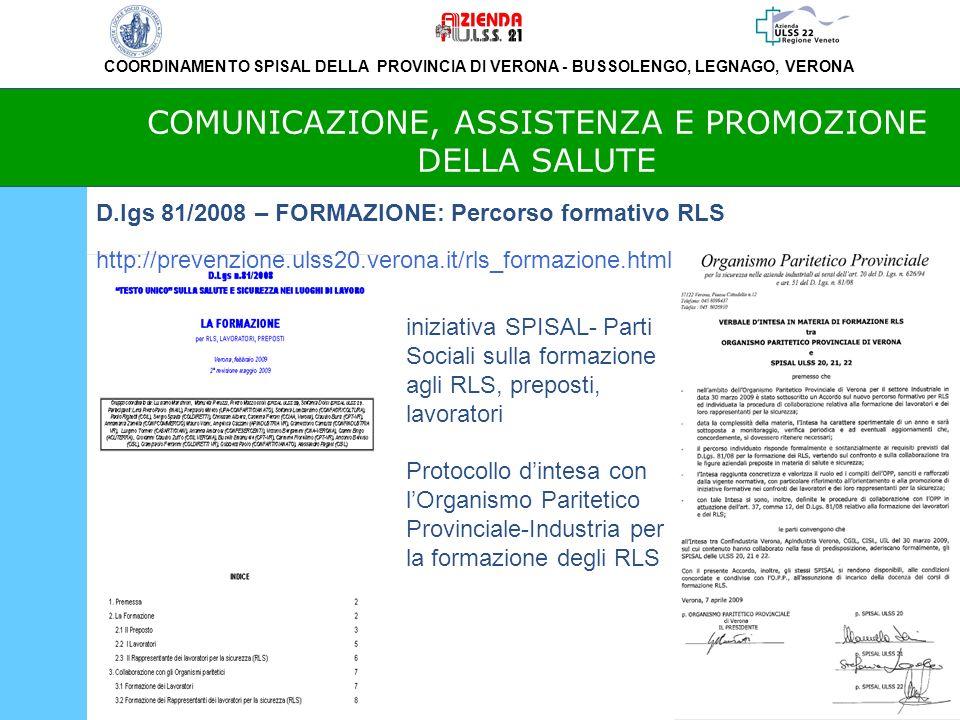 COORDINAMENTO SPISAL DELLA PROVINCIA DI VERONA - BUSSOLENGO, LEGNAGO, VERONA COMUNICAZIONE, ASSISTENZA E PROMOZIONE DELLA SALUTE D.lgs 81/2008 – FORMAZIONE: Percorso formativo RLS http://prevenzione.ulss20.verona.it/rls_formazione.html iniziativa SPISAL- Parti Sociali sulla formazione agli RLS, preposti, lavoratori Protocollo dintesa con lOrganismo Paritetico Provinciale-Industria per la formazione degli RLS