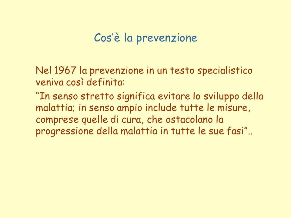 Cosè la prevenzione Nel 1967 la prevenzione in un testo specialistico veniva così definita: In senso stretto significa evitare lo sviluppo della malat