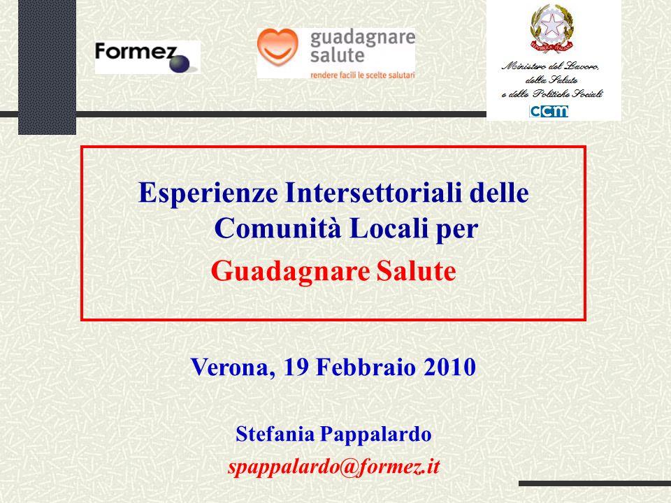Esperienze Intersettoriali delle Comunità Locali per Guadagnare Salute Verona, 19 Febbraio 2010 Stefania Pappalardo spappalardo@formez.it