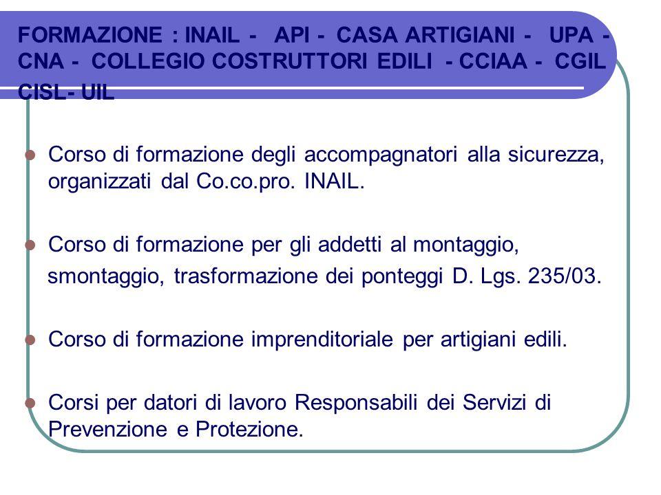 FORMAZIONE : INAIL - API - CASA ARTIGIANI - UPA - CNA - COLLEGIO COSTRUTTORI EDILI - CCIAA - CGIL CISL- UIL Corso di formazione degli accompagnatori a