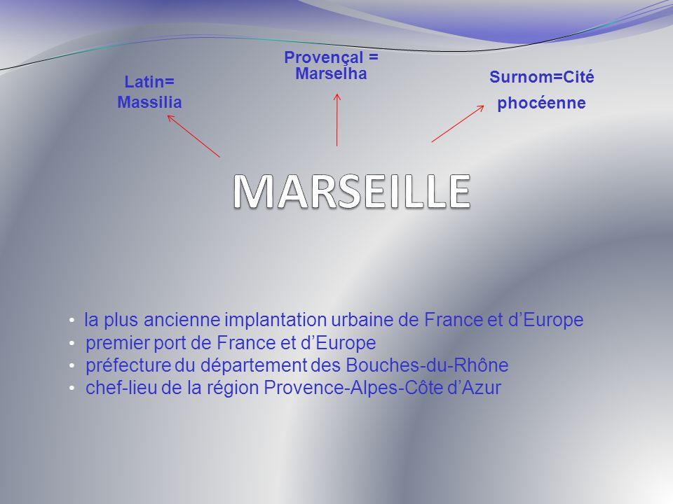 la plus ancienne implantation urbaine de France et dEurope premier port de France et dEurope préfecture du département des Bouches-du-Rhône chef-lieu