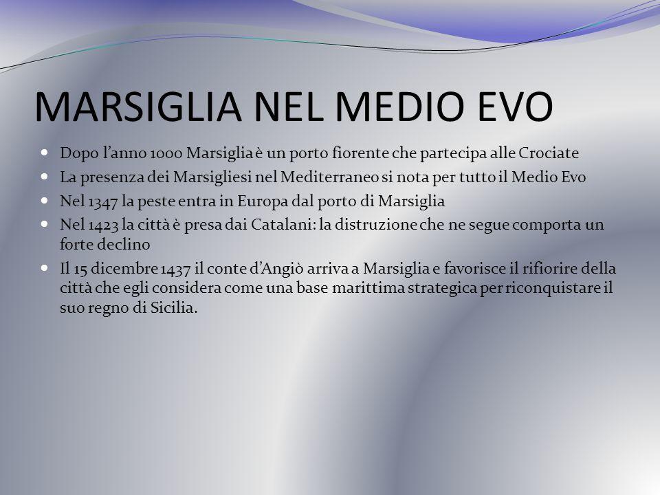 MARSIGLIA NEL MEDIO EVO Dopo lanno 1000 Marsiglia è un porto fiorente che partecipa alle Crociate La presenza dei Marsigliesi nel Mediterraneo si nota