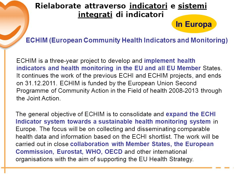 In Europa ECHIM (European Community Health Indicators and Monitoring) ECHIM is a three-year project to develop and implement health indicators and hea