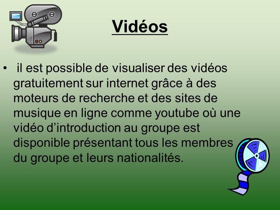 Vidéos il est possible de visualiser des vidéos gratuitement sur internet grâce à des moteurs de recherche et des sites de musique en ligne comme youtube où une vidéo dintroduction au groupe est disponible présentant tous les membres du groupe et leurs nationalités.