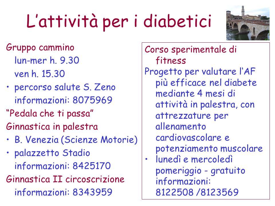 Lattività per i diabetici Gruppo cammino lun-mer h. 9.30 ven h. 15.30 percorso salute S. Zeno informazioni: 8075969 Pedala che ti passa Ginnastica in