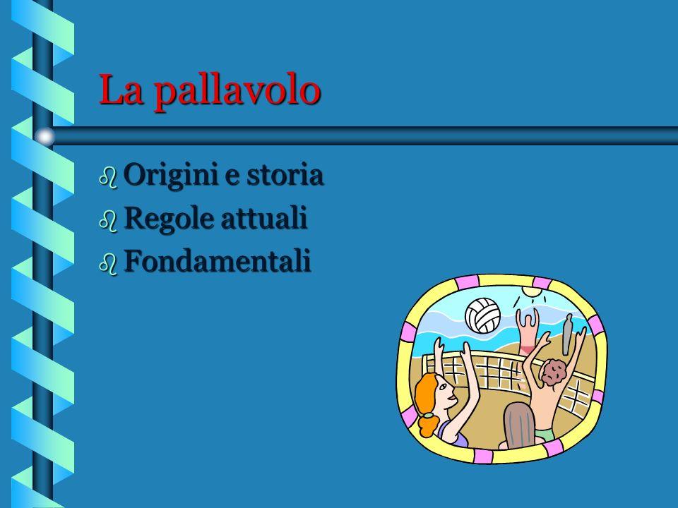 La pallavolo b Origini e storia b Regole attuali b Fondamentali