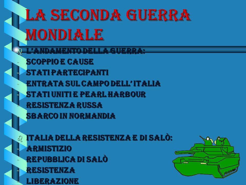 La seconda guerra mondiale b Landamento della guerrA: - Scoppio e cause - Stati partecipanti - Entrata sul campo dell Italia - Stati uniti e Pearl Har