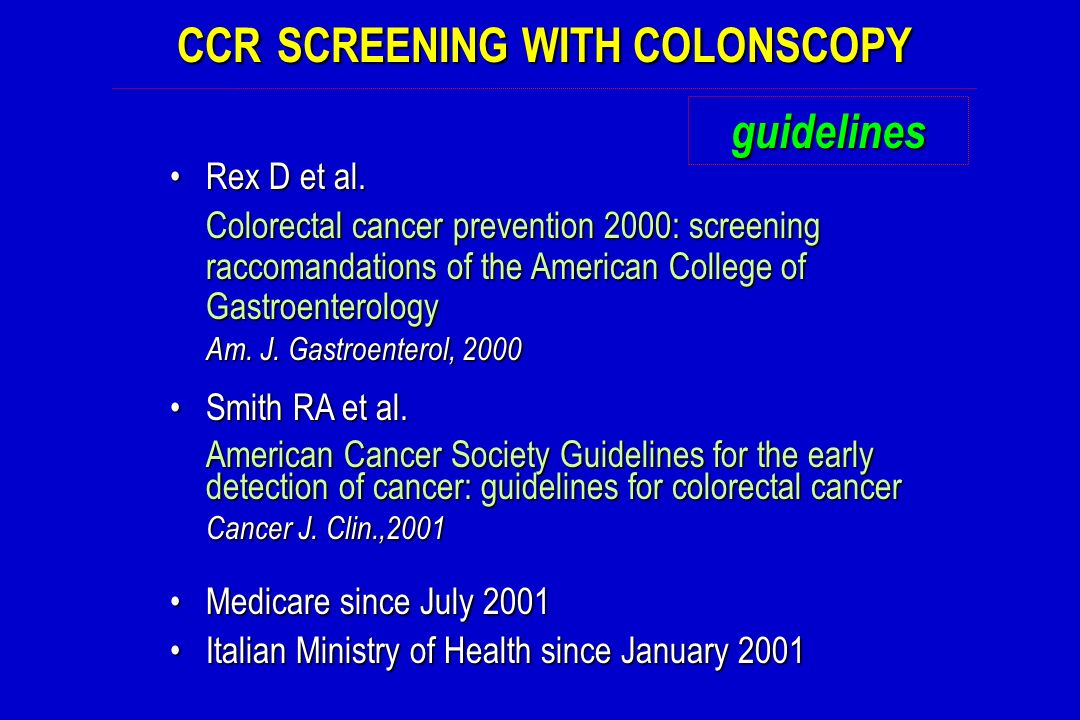 CCR SCREENING WITH COLONSCOPY guidelines Rex D et al.Rex D et al. Colorectal cancer prevention 2000: screening raccomandations of the American College