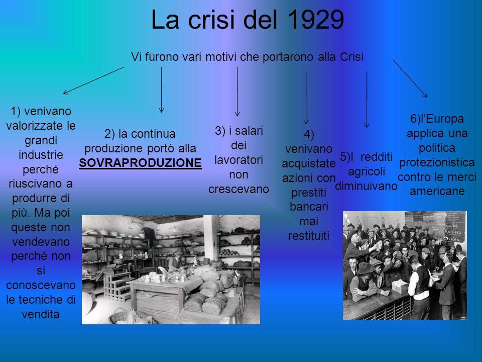 La crisi del 1929 Vi furono vari motivi che portarono alla Crisi 1) venivano valorizzate le grandi industrie perché riuscivano a produrre di più. Ma p