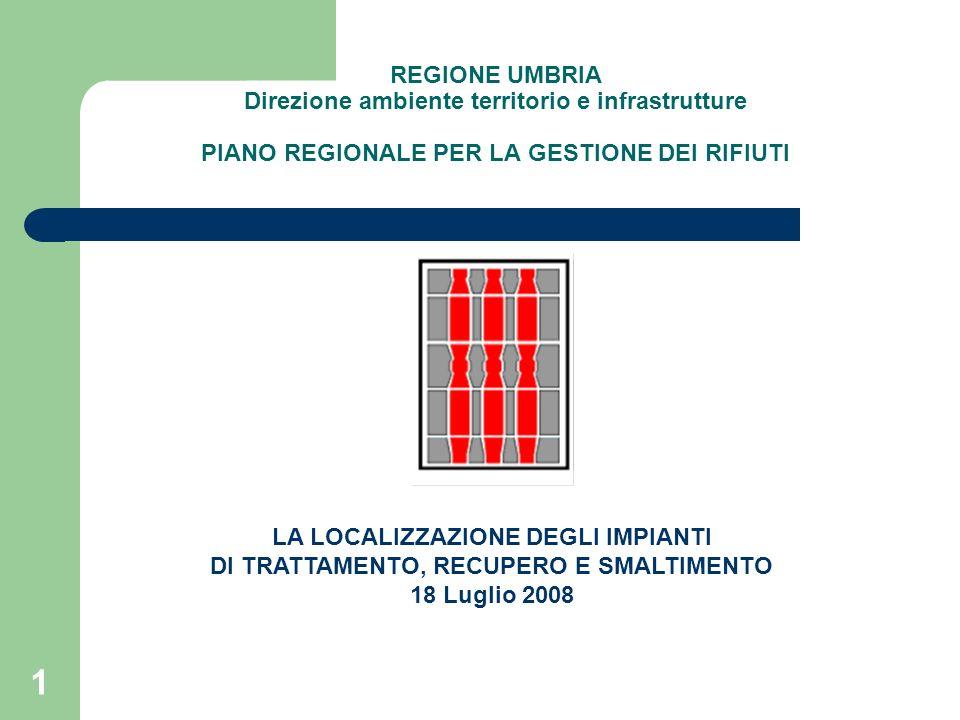 1 REGIONE UMBRIA Direzione ambiente territorio e infrastrutture PIANO REGIONALE PER LA GESTIONE DEI RIFIUTI LA LOCALIZZAZIONE DEGLI IMPIANTI DI TRATTA