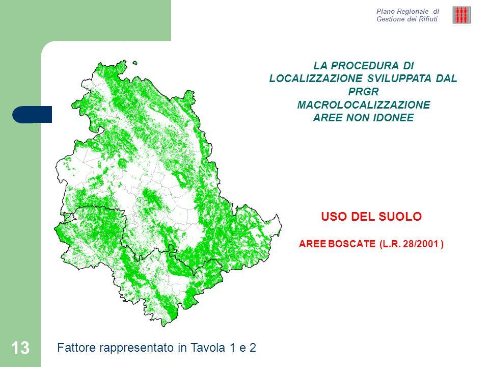 13 Piano Regionale di Gestione dei Rifiuti USO DEL SUOLO AREE BOSCATE (L.R. 28/2001 ) LA PROCEDURA DI LOCALIZZAZIONE SVILUPPATA DAL PRGR MACROLOCALIZZ