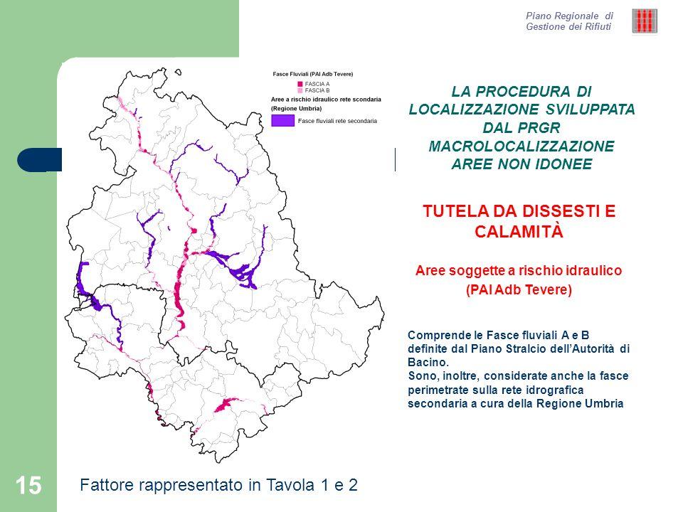 15 Piano Regionale di Gestione dei Rifiuti TUTELA DA DISSESTI E CALAMITÀ Aree soggette a rischio idraulico (PAI Adb Tevere) Comprende le Fasce fluvial