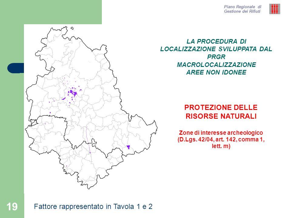 19 Piano Regionale di Gestione dei Rifiuti PROTEZIONE DELLE RISORSE NATURALI Zone di interesse archeologico (D.Lgs. 42/04, art. 142, comma 1, lett. m)