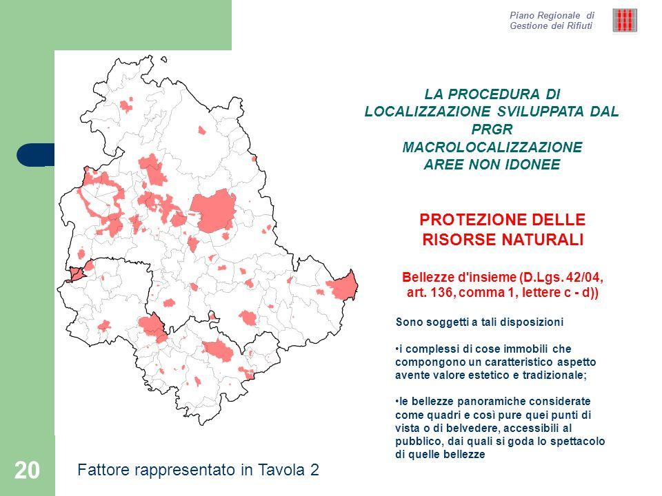 20 Piano Regionale di Gestione dei Rifiuti PROTEZIONE DELLE RISORSE NATURALI Bellezze d'insieme (D.Lgs. 42/04, art. 136, comma 1, lettere c - d)) Sono