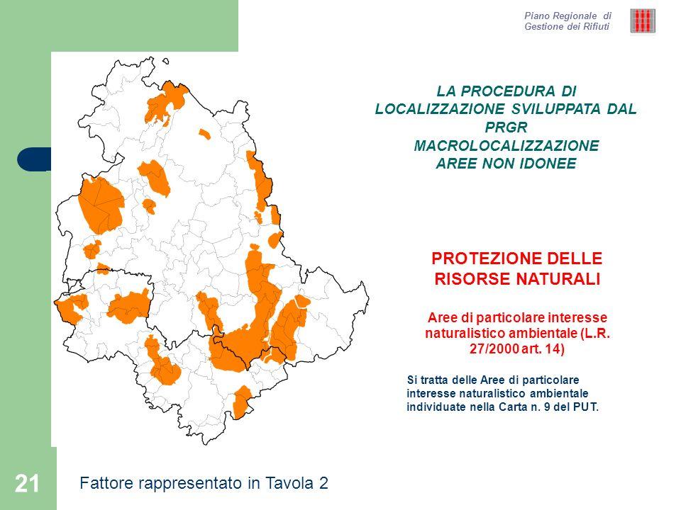 21 Piano Regionale di Gestione dei Rifiuti PROTEZIONE DELLE RISORSE NATURALI Aree di particolare interesse naturalistico ambientale (L.R. 27/2000 art.