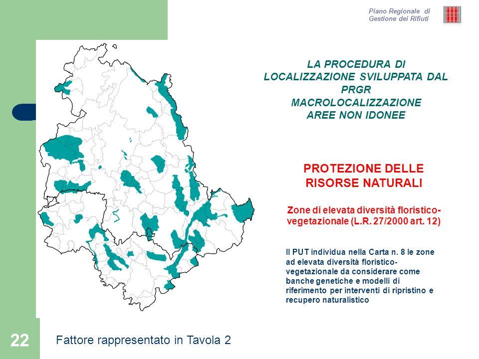 22 Piano Regionale di Gestione dei Rifiuti PROTEZIONE DELLE RISORSE NATURALI Zone di elevata diversità floristico- vegetazionale (L.R. 27/2000 art. 12