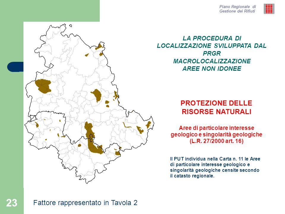 23 Piano Regionale di Gestione dei Rifiuti PROTEZIONE DELLE RISORSE NATURALI Aree di particolare interesse geologico e singolarità geologiche (L.R. 27