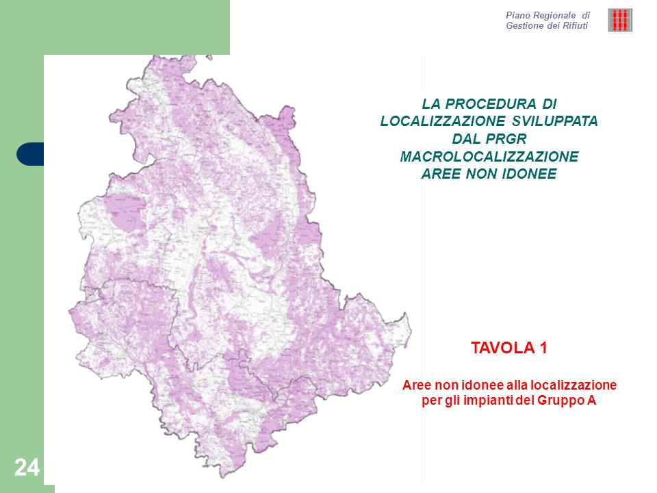 24 Piano Regionale di Gestione dei Rifiuti TAVOLA 1 Aree non idonee alla localizzazione per gli impianti del Gruppo A LA PROCEDURA DI LOCALIZZAZIONE S